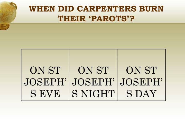 WHEN DID CARPENTERS BURN THEIR 'PAROTS'?