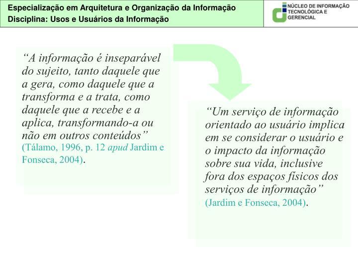 """""""A informação é inseparável do sujeito, tanto daquele que a gera, como daquele que a transform..."""