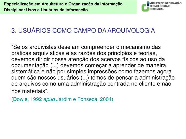 3. USUÁRIOS COMO CAMPO DA ARQUIVOLOGIA