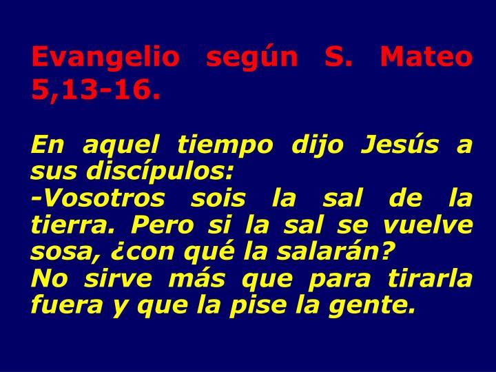 Evangelio según S. Mateo 5,13-16.