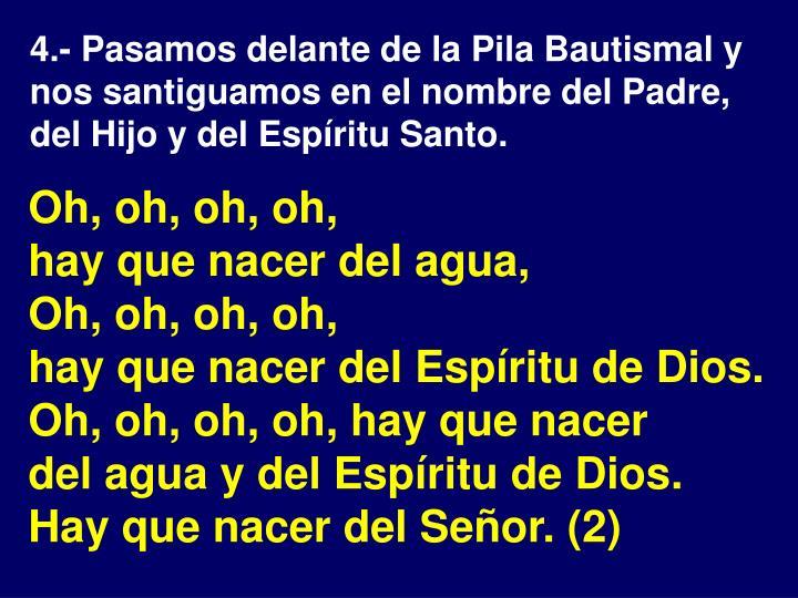 4.- Pasamos delante de la Pila Bautismal y nos santiguamos en el nombre del Padre, del Hijo y del Espíritu Santo.