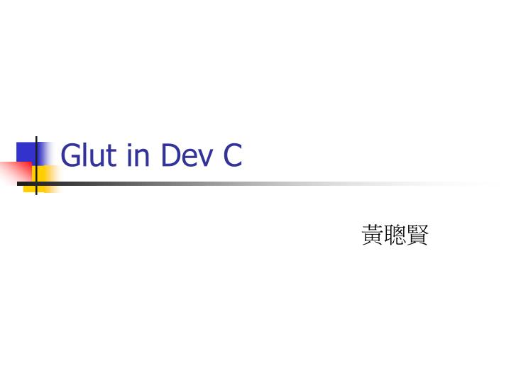 Glut in dev c