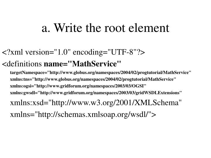 a. Write the root element