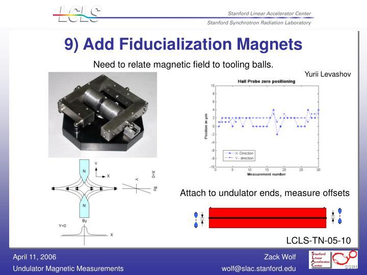 9) Add Fiducialization Magnets