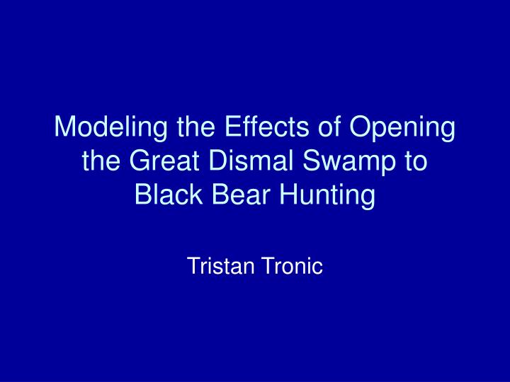modeling the effects of opening the great dismal swamp to black bear hunting n.