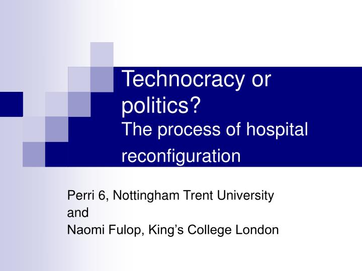 Technocracy or politics the process of hospital reconfiguration
