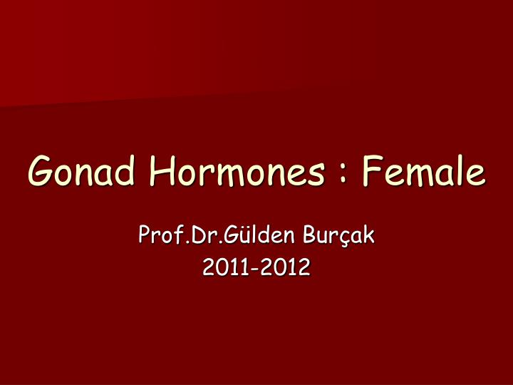 gonadal sex hormones Sex, hormones, and cannabinoids  lastly, the endocannabinoid system is known to be involved in behaviors that are also regulated in part by gonadal hormones (sex organ hormones) the real question, however, is not whether effects are produced but what effects are produced this question is not as simple to answer.