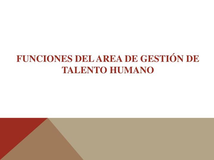 FUNCIONES DEL AREA DE GESTIÓN DE TALENTO HUMANO