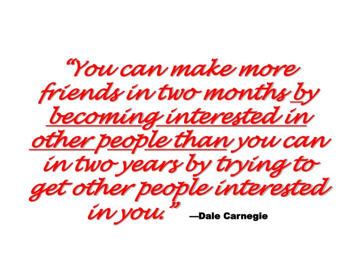 """You can make more friends in two months"