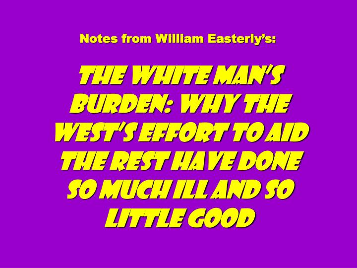 Notes from William Easterly's: