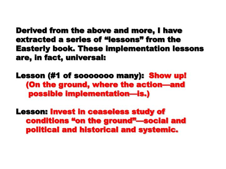 "Derived from the above and more, I have extracted a series of ""lessons"" from the Easterly book. These implementation lessons are, in fact, universal:"