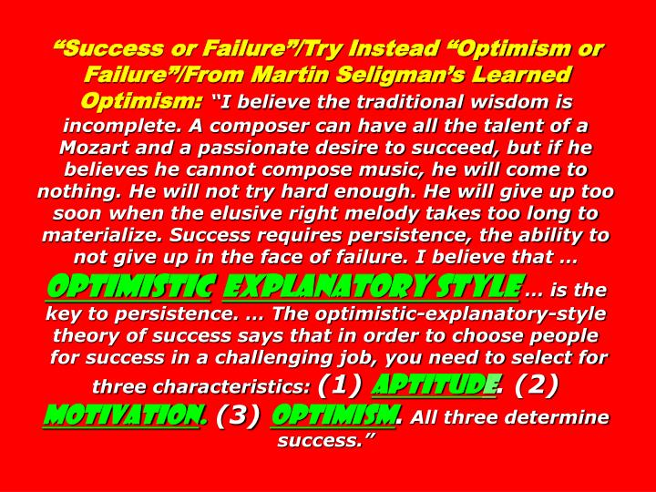"""Success or Failure""/Try Instead ""Optimism or Failure""/From Martin Seligman's Learned Optimism:"