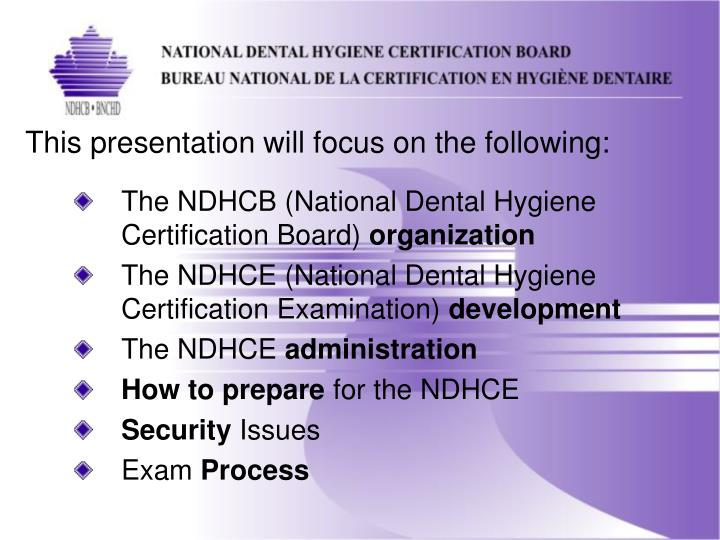 Ppt national certification what is it all about powerpoint this presentation will focus on the following the ndhcb national dental hygiene certification malvernweather Choice Image