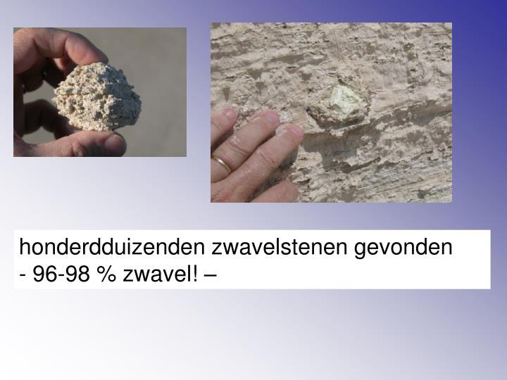 honderdduizenden zwavelstenen gevonden