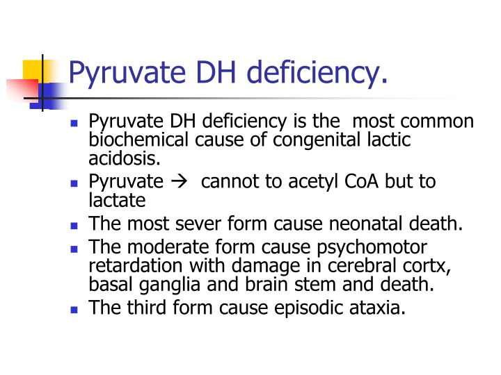 Pyruvate DH deficiency.