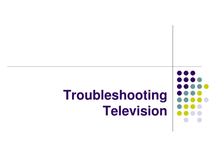 Troubleshooting television