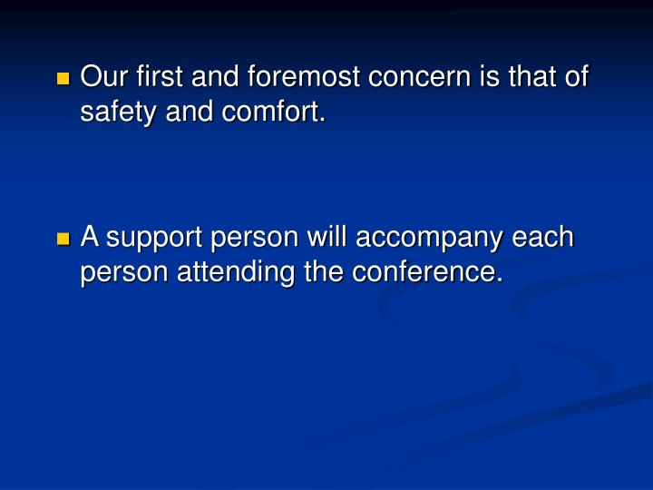 Our first and foremost concern is that of safety and comfort.