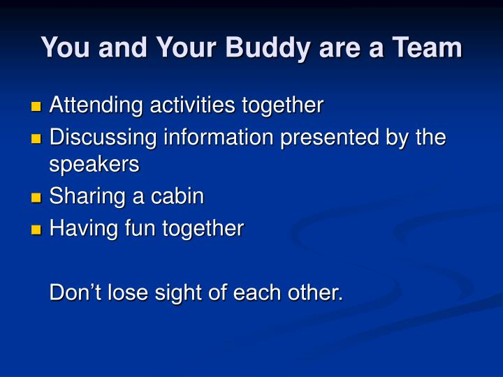 You and Your Buddy are a Team