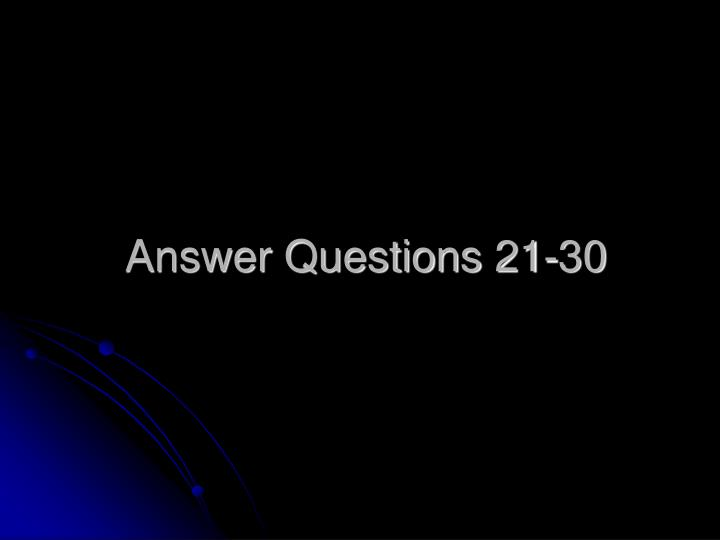 Answer Questions 21-30