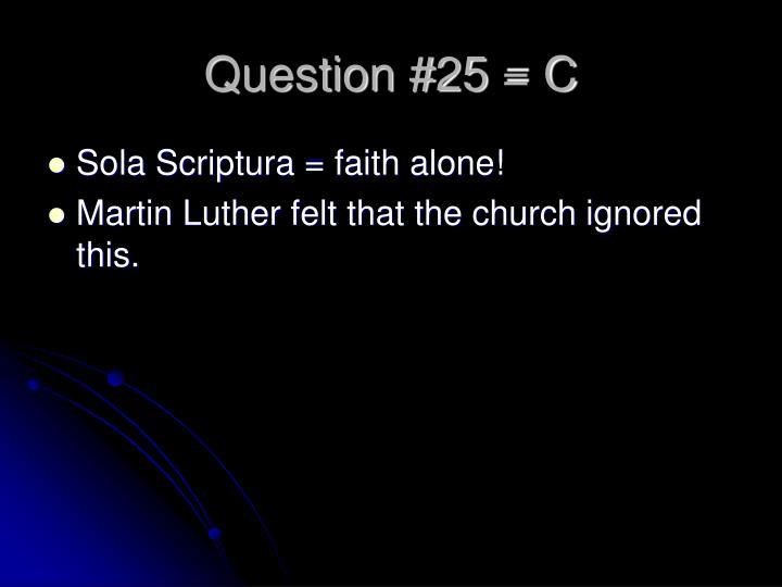 Question #25 = C