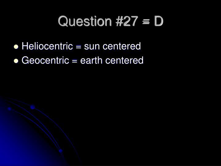 Question #27 = D