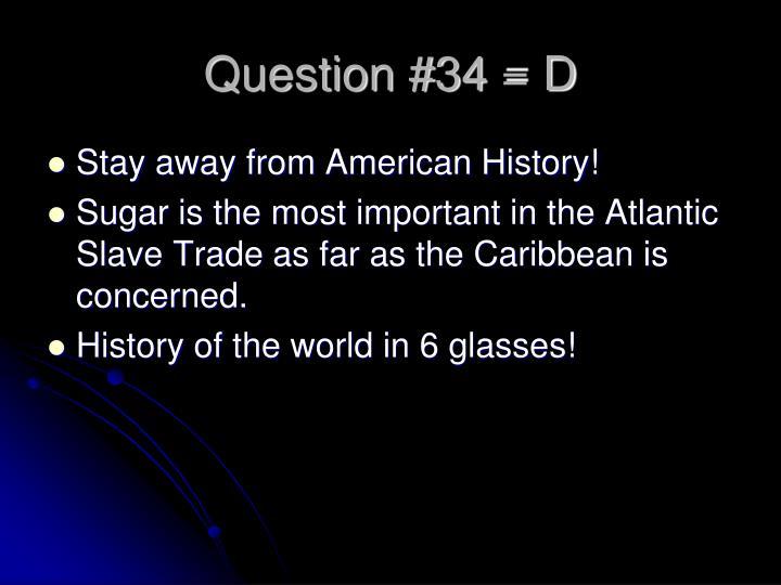 Question #34 = D