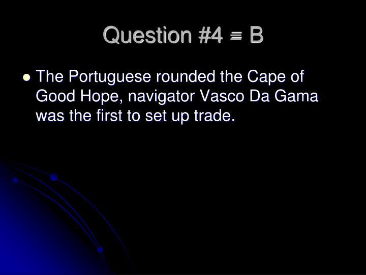 Question #4 = B