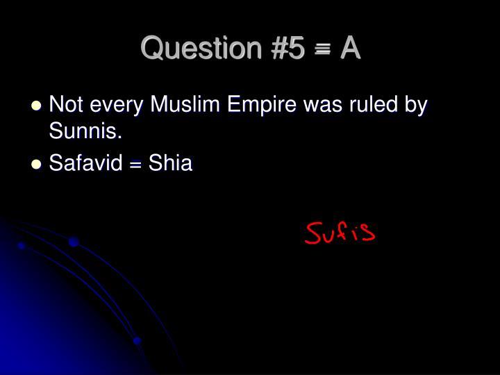Question #5 = A