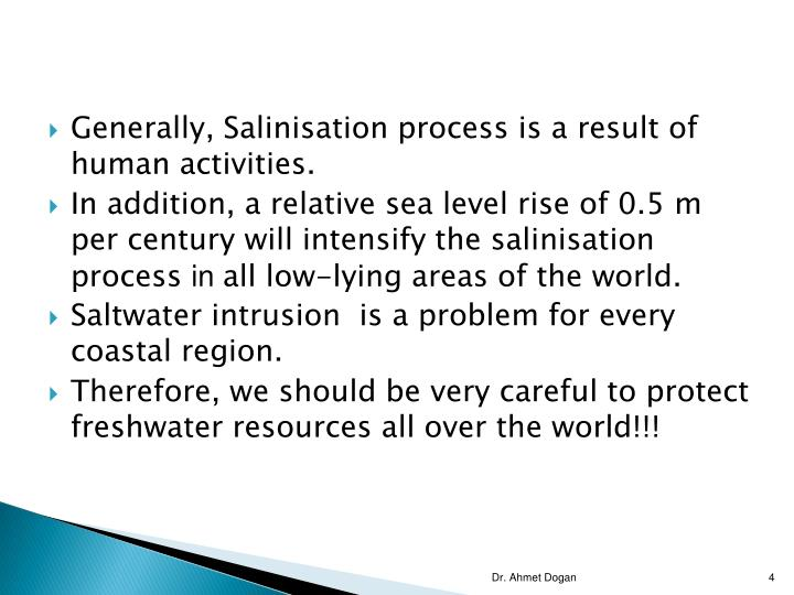 Generally, Salinisation process is a result of human activities.