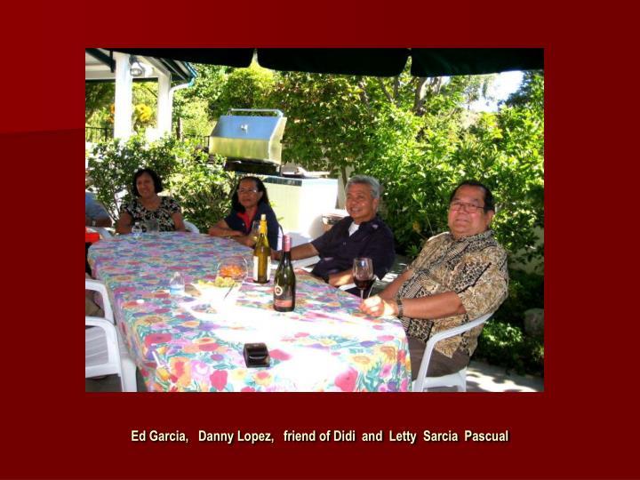 Ed garcia danny lopez friend of didi and letty sarcia pascual