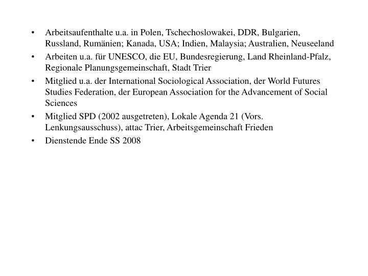Arbeitsaufenthalte u.a. in Polen, Tschechoslowakei, DDR, Bulgarien, Russland, Rumänien; Kanada, USA; Indien, Malaysia; Australien, Neuseeland