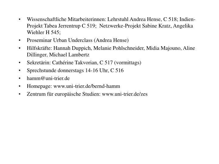 Wissenschaftliche Mitarbeiterinnen: Lehrstuhl Andrea Hense, C 518; Indien-Projekt Tabea Jerrentrup C 519;  Netzwerke-Projekt Sabine Kratz, Angelika Wiehler H 545;