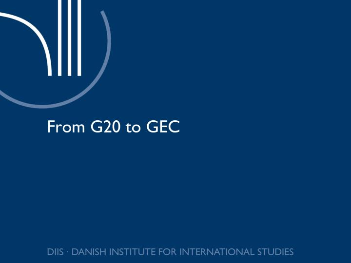 From G20 to GEC