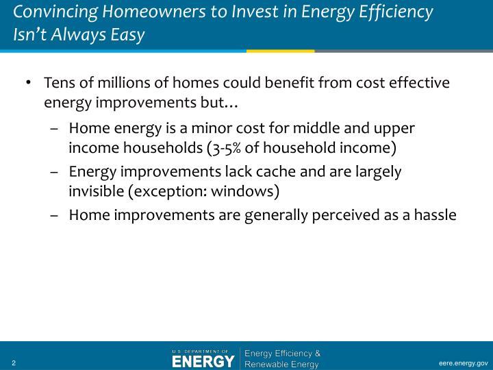 Convincing homeowners to invest in energy efficiency isn t always easy
