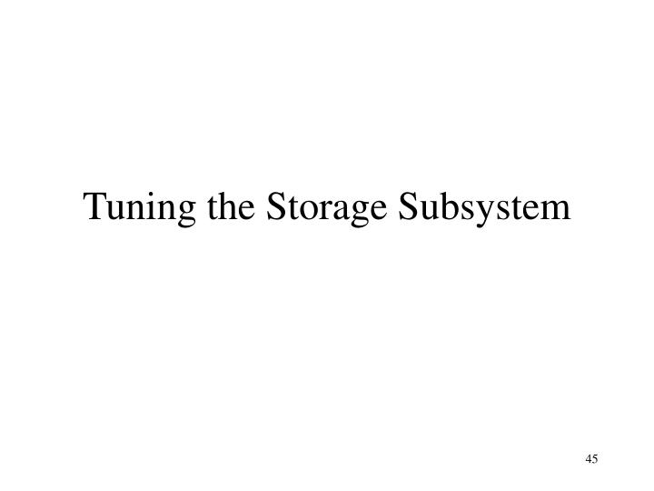 Tuning the Storage Subsystem