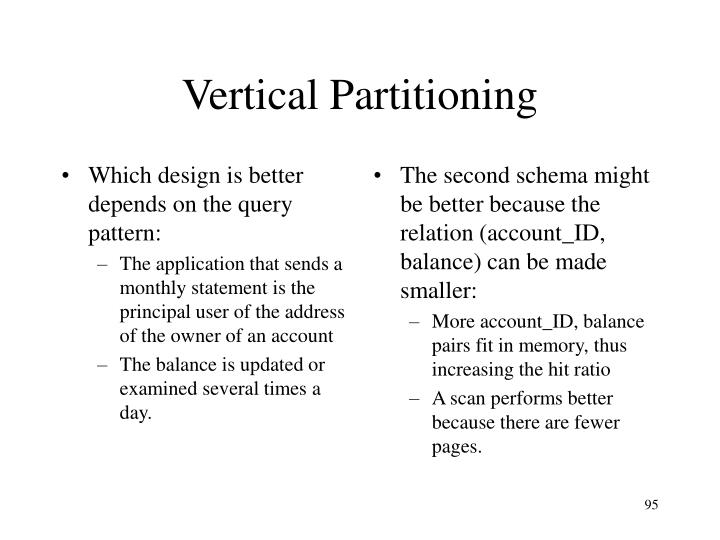 Which design is better depends on the query pattern: