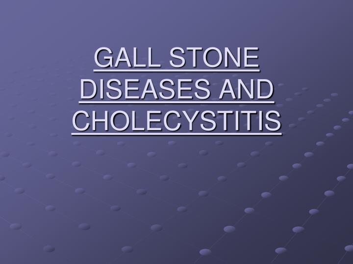 gall stone diseases and cholecystitis n.