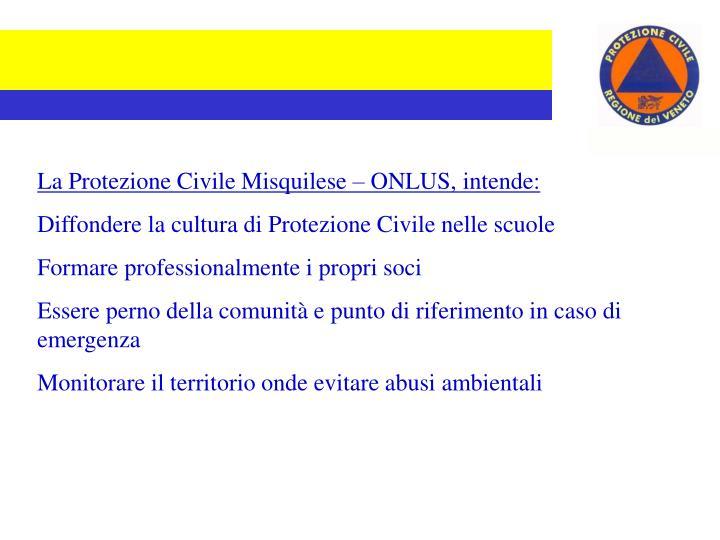 La Protezione Civile Misquilese – ONLUS, intende: