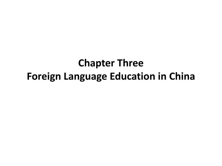 chapter three foreign language education in china n.
