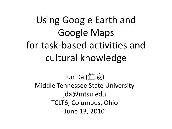 using google earth and google maps for task based activities and cultural knowledge n.