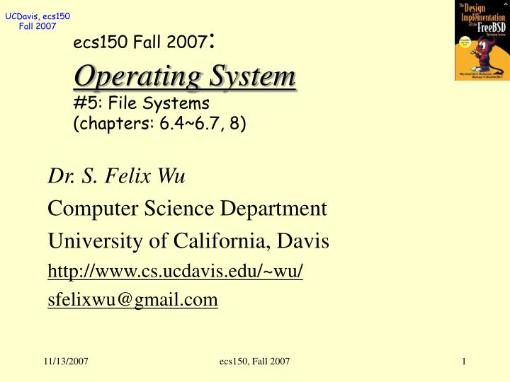 ecs150 fall 2007 operating system 5 file systems chapters 6 4 6 7 8 n.