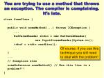 you are trying to use a method that throws an exception the compiler is complaining it s late3