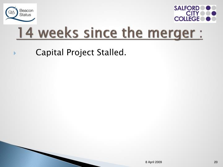 14 weeks since the merger