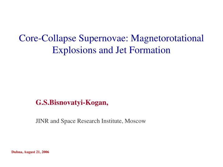 core collapse supernovae magnetorotational explosions and jet formation n.