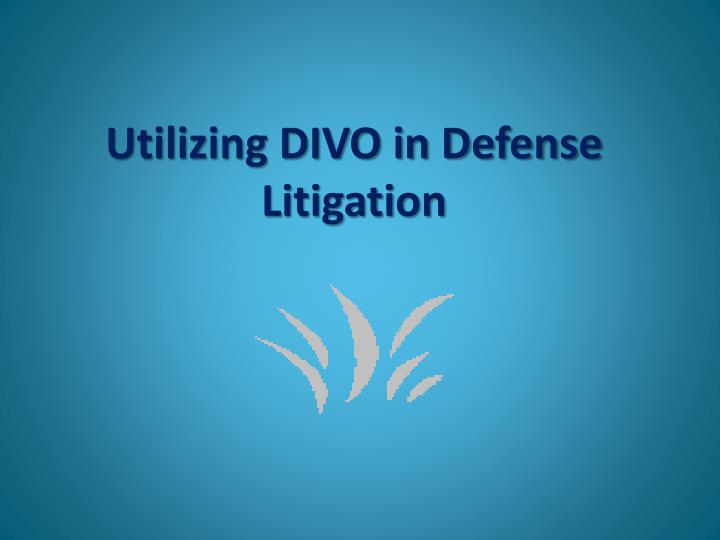Utilizing DIVO in Defense Litigation