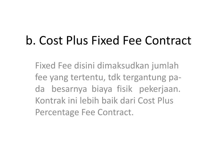 b. Cost Plus Fixed Fee Contract