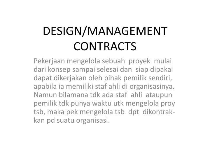 DESIGN/MANAGEMENT CONTRACTS