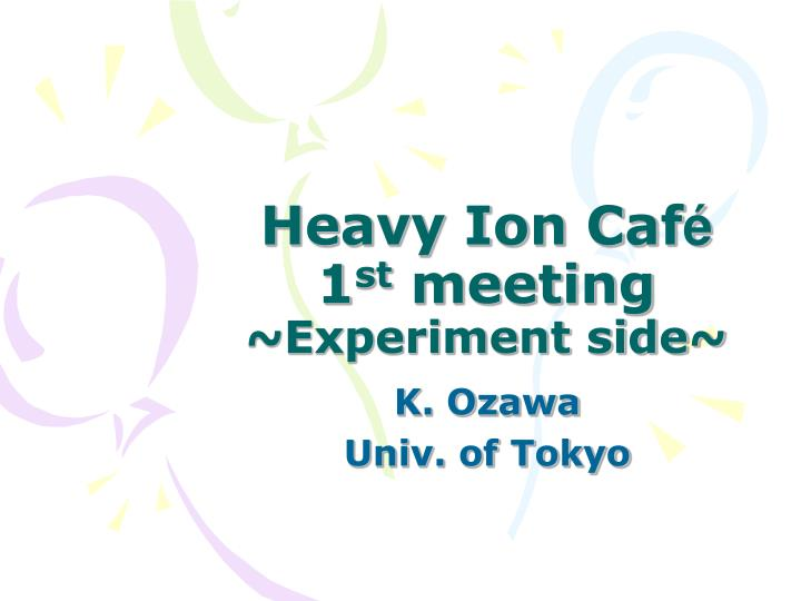 Heavy ion caf 1 st meeting experiment side