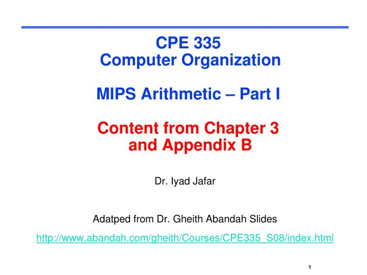 cpe 335 computer organization mips arithmetic part i content from chapter 3 and appendix b n.