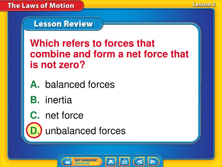 Which refers to forces that combine and form a net force that is not zero?